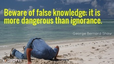 quotation-george-bernard-shaw-beware-of-false-knowledge-it-is-more-dangerous-than-ignorance-26-83-49