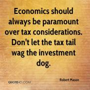 economics-should-always-be-paramount-over-tax-considerations-dont-let-the-tax-tail-wag-the-investment-dog-robert-mason